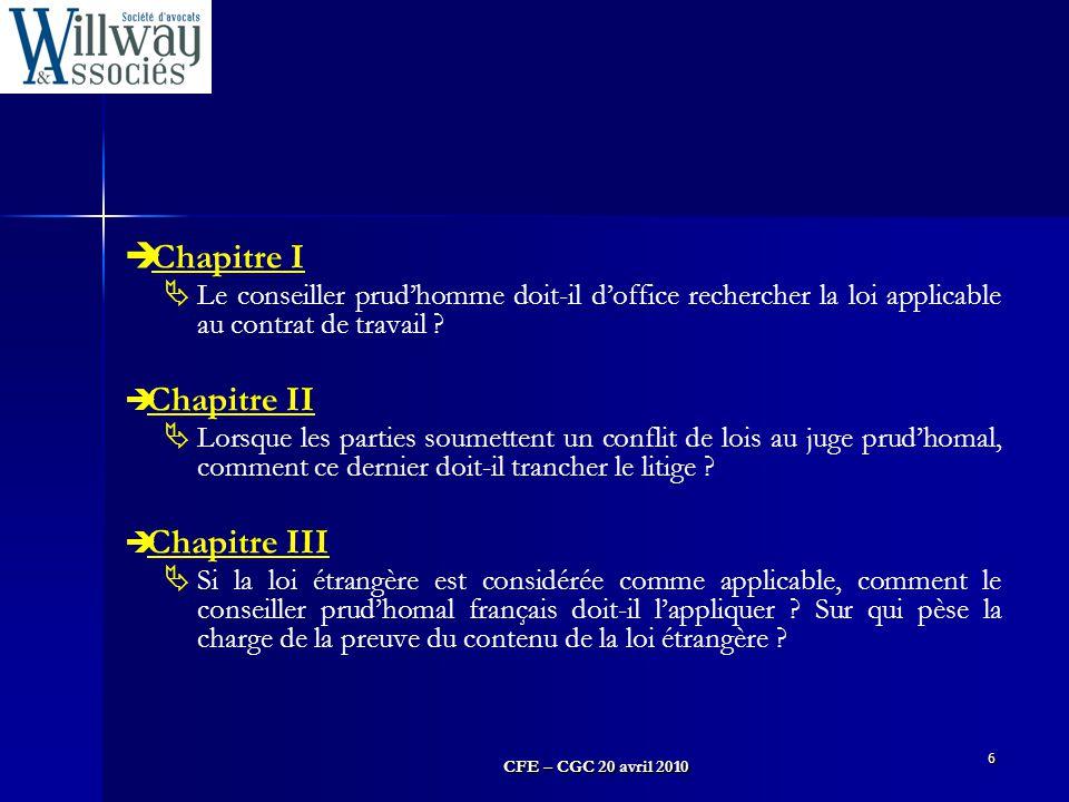 CFE – CGC 20 avril 2010 6  Chapitre I  Le conseiller prud'homme doit-il d'office rechercher la loi applicable au contrat de travail ?  Chapitre II