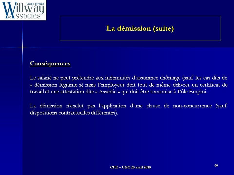 CFE – CGC 20 avril 2010 60 Conséquences Le salarié ne peut prétendre aux indemnités d'assurance chômage (sauf les cas dits de « démission légitime »)