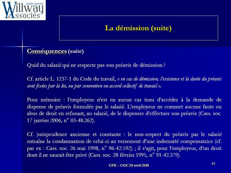 CFE – CGC 20 avril 2010 62 Conséquences Conséquences (suite) Quid du salarié qui ne respecte pas son préavis de démission ? Cf. article L. 1237-1 du C