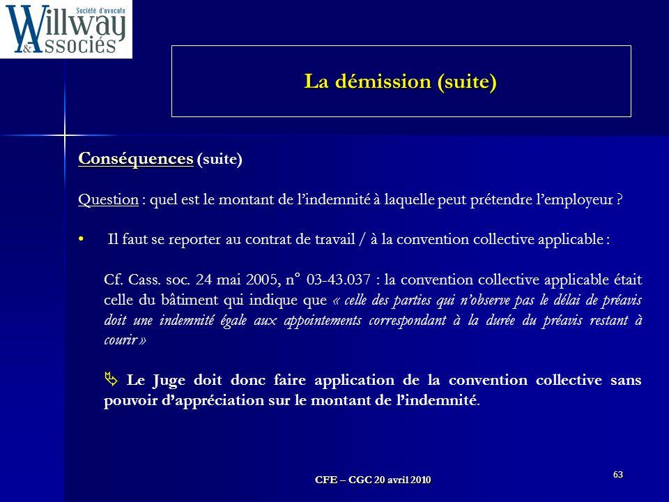 CFE – CGC 20 avril 2010 63 Conséquences Conséquences (suite) Question : quel est le montant de l'indemnité à laquelle peut prétendre l'employeur ? Il