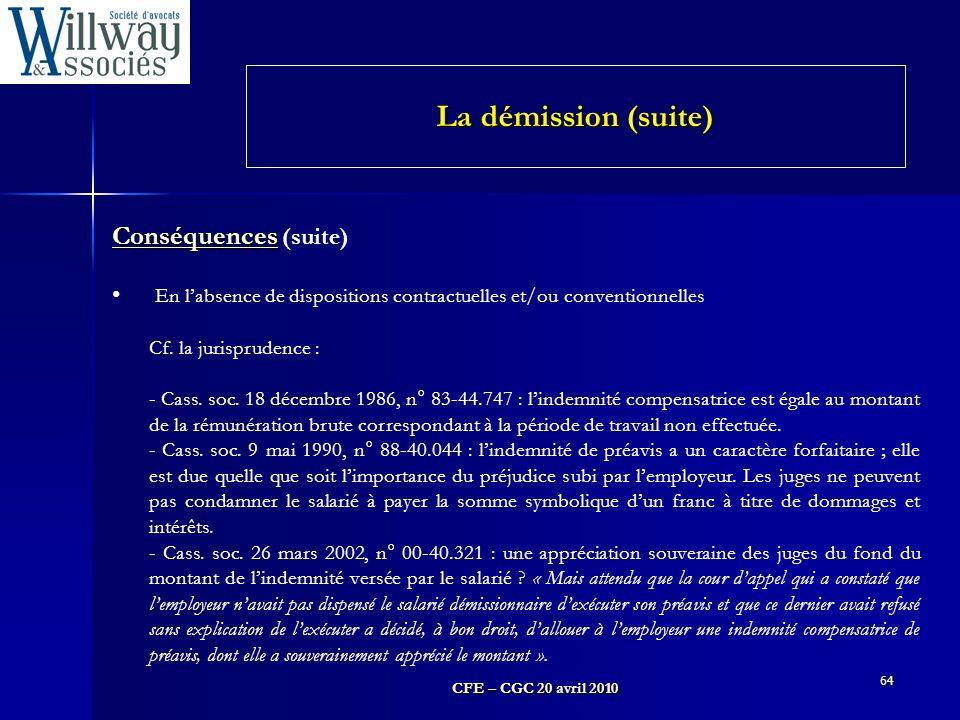 CFE – CGC 20 avril 2010 64 Conséquences Conséquences (suite) En l'absence de dispositions contractuelles et/ou conventionnelles Cf. la jurisprudence :