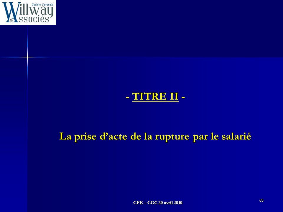 CFE – CGC 20 avril 2010 65 - TITRE II - La prise d'acte de la rupture par le salarié