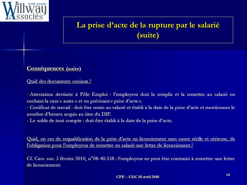 CFE – CGC 20 avril 2010 69 Conséquences (suite) Quid des documents sociaux ? - Attestation destinée à Pôle Emploi : l'employeur doit la remplir et la