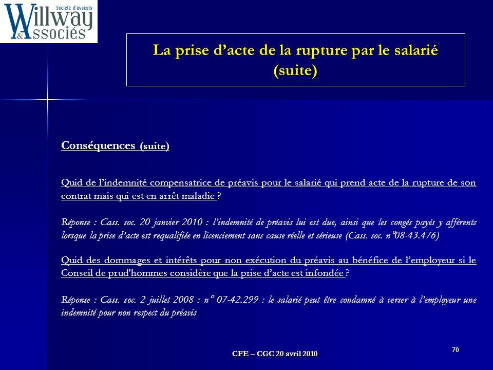 CFE – CGC 20 avril 2010 70 Conséquences (suite) Quid de l'indemnité compensatrice de préavis pour le salarié qui prend acte de la rupture de son contr