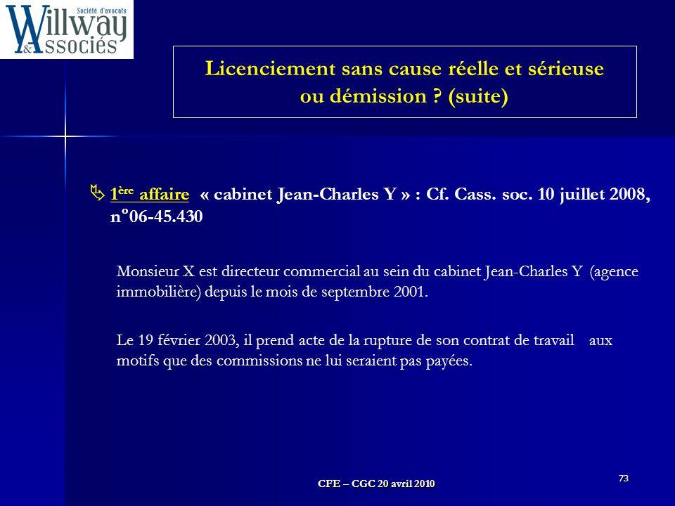 CFE – CGC 20 avril 2010 73  1 ère affaire « cabinet Jean-Charles Y » : Cf. Cass. soc. 10 juillet 2008, n°06-45.430 Monsieur X est directeur commercia