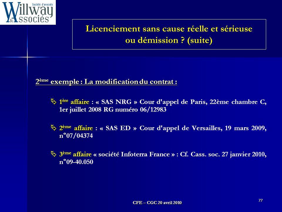 CFE – CGC 20 avril 2010 77 2 ème exemple : La modification du contrat : 2 ème exemple : La modification du contrat :  1 ère affaire  1 ère affaire :