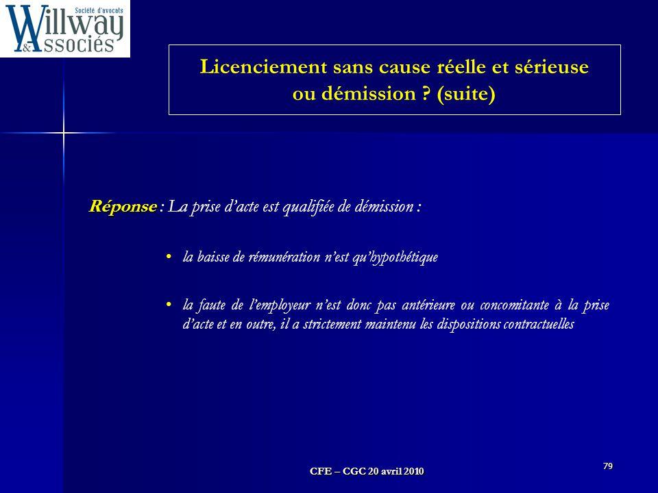 CFE – CGC 20 avril 2010 79 Réponse Réponse : La prise d'acte est qualifiée de démission : la baisse de rémunération n'est qu'hypothétique la faute de