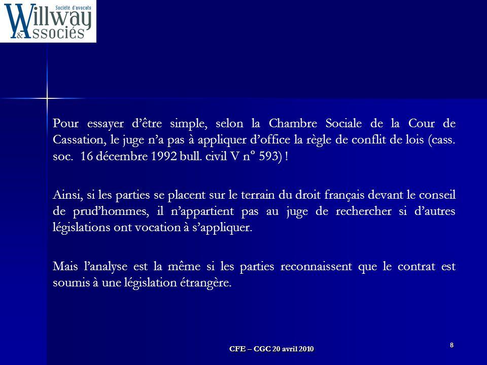 CFE – CGC 20 avril 2010 8 Pour essayer d'être simple, selon la Chambre Sociale de la Cour de Cassation, le juge n'a pas à appliquer d'office la règle