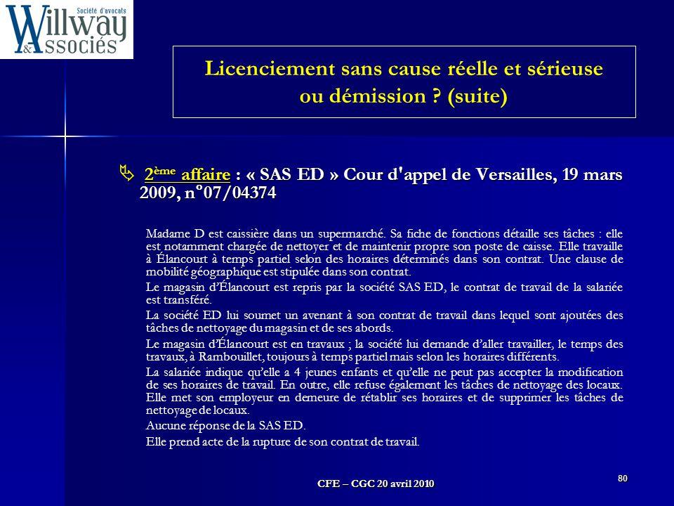 CFE – CGC 20 avril 2010 80  2 ème affaire : « SAS ED » Cour d'appel de Versailles, 19 mars 2009, n°07/04374 Madame D est caissière dans un supermarch