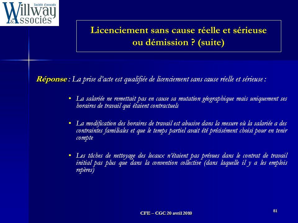 CFE – CGC 20 avril 2010 81 Réponse Réponse : La prise d'acte est qualifiée de licenciement sans cause réelle et sérieuse : La salariée ne remettait pa