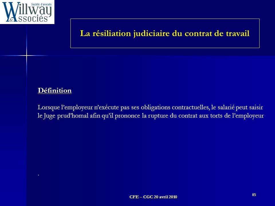 CFE – CGC 20 avril 2010 85 Définition Lorsque l'employeur n'exécute pas ses obligations contractuelles, le salarié peut saisir le Juge prud'homal afin