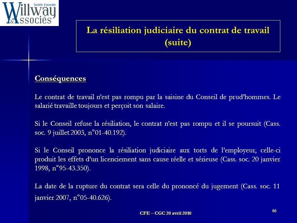 CFE – CGC 20 avril 2010 86 Conséquences Le contrat de travail n'est pas rompu par la saisine du Conseil de prud'hommes. Le salarié travaille toujours