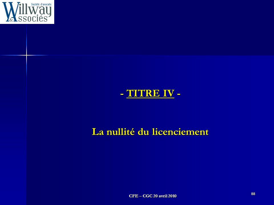 CFE – CGC 20 avril 2010 88 - TITRE IV - La nullité du licenciement