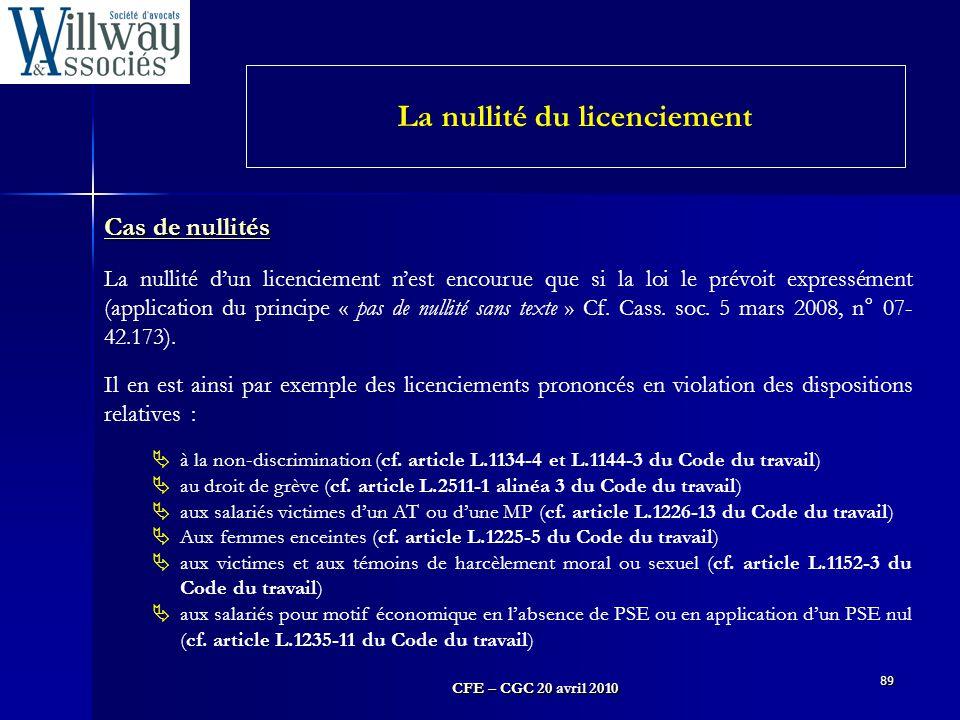 CFE – CGC 20 avril 2010 89 Cas de nullités La nullité d'un licenciement n'est encourue que si la loi le prévoit expressément (application du principe