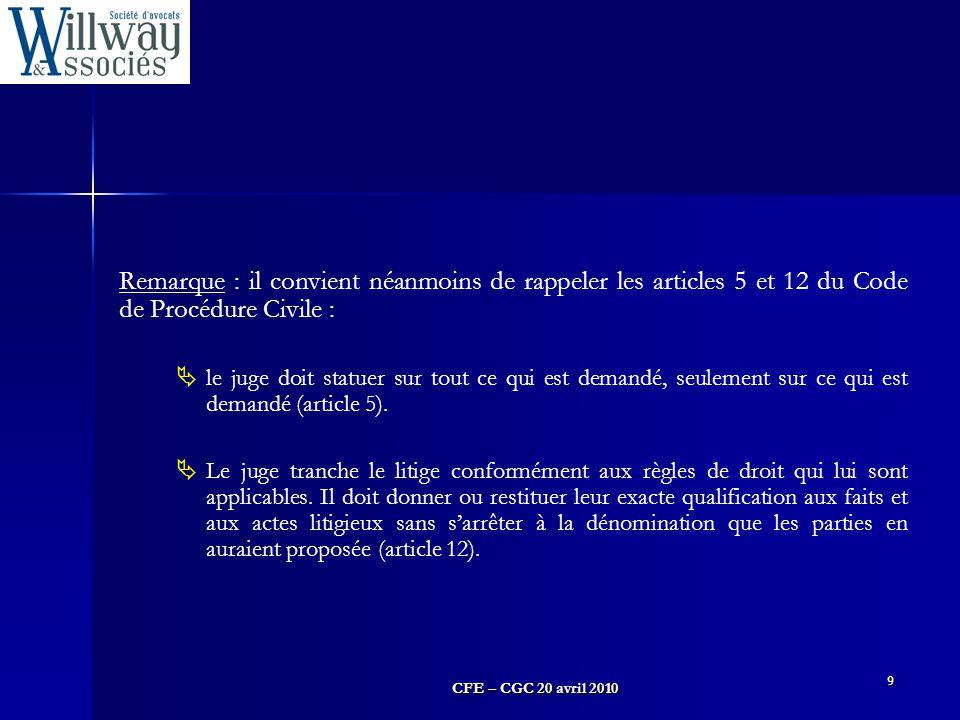 CFE – CGC 20 avril 2010 9 Remarque : il convient néanmoins de rappeler les articles 5 et 12 du Code de Procédure Civile :  le juge doit statuer sur t