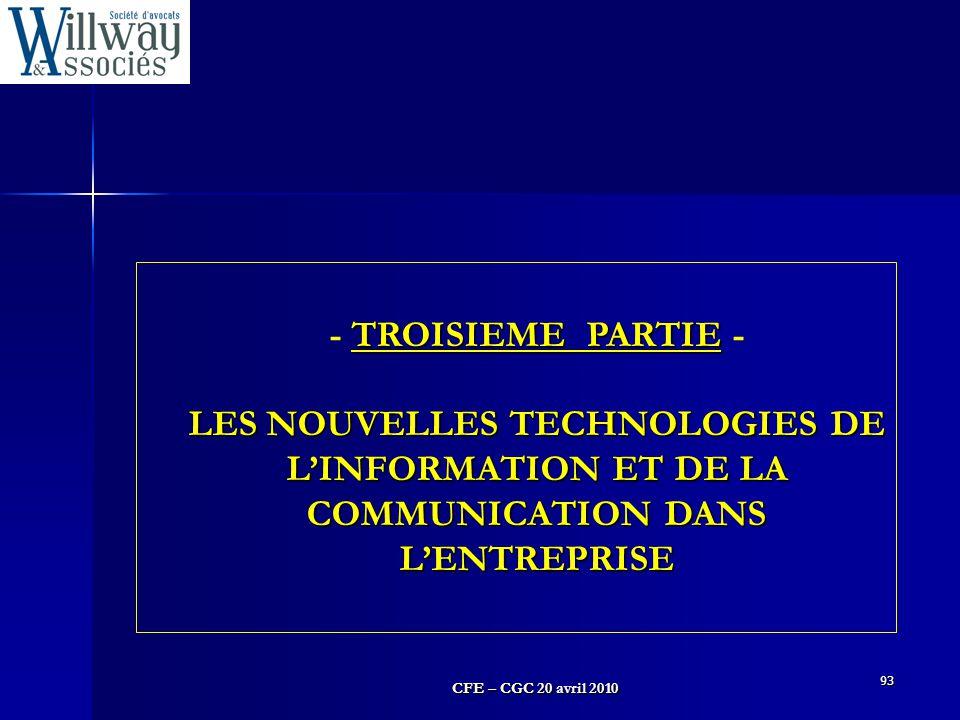 CFE – CGC 20 avril 2010 93 TROISIEME PARTIE - LES NOUVELLES TECHNOLOGIES DE L'INFORMATION ET DE LA COMMUNICATION DANS L'ENTREPRISE