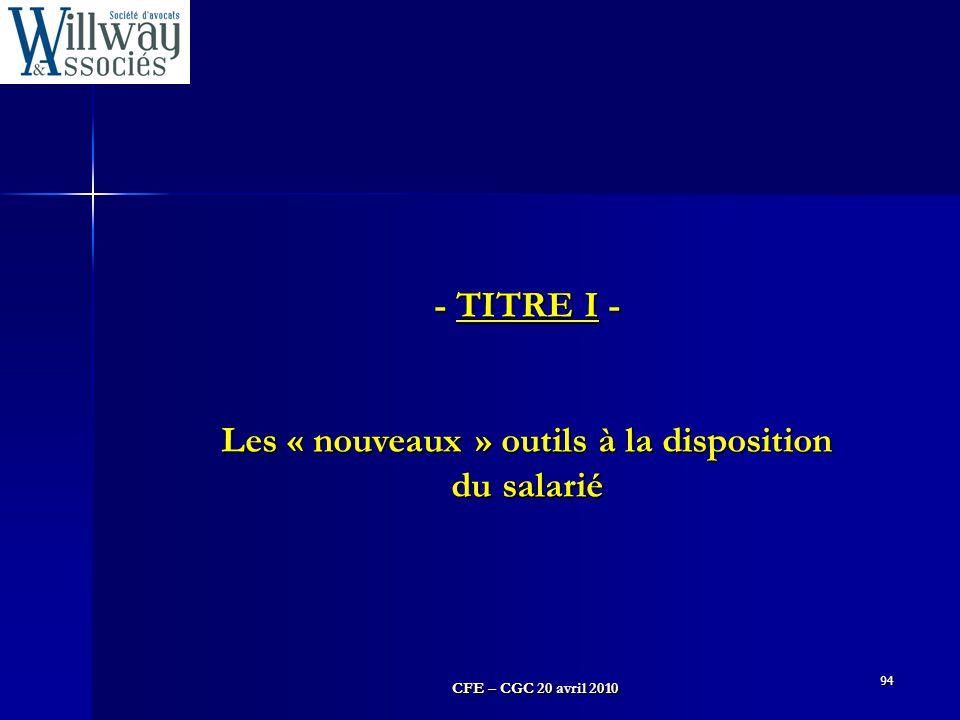 CFE – CGC 20 avril 2010 94 - TITRE I - Les « nouveaux » outils à la disposition du salarié