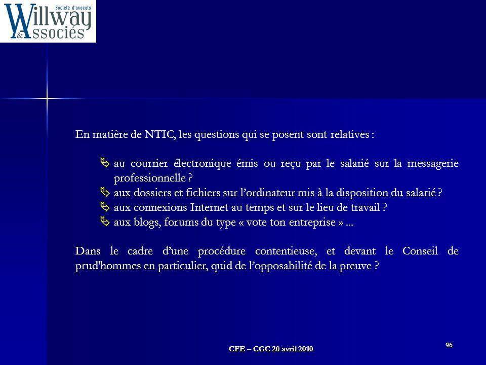 CFE – CGC 20 avril 2010 96 En matière de NTIC, les questions qui se posent sont relatives :  au courrier électronique émis ou reçu par le salarié sur