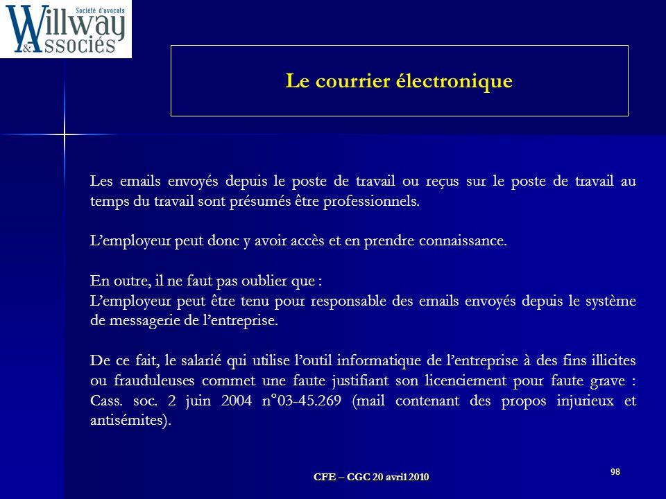 CFE – CGC 20 avril 2010 98 Les emails envoyés depuis le poste de travail ou reçus sur le poste de travail au temps du travail sont présumés être profe