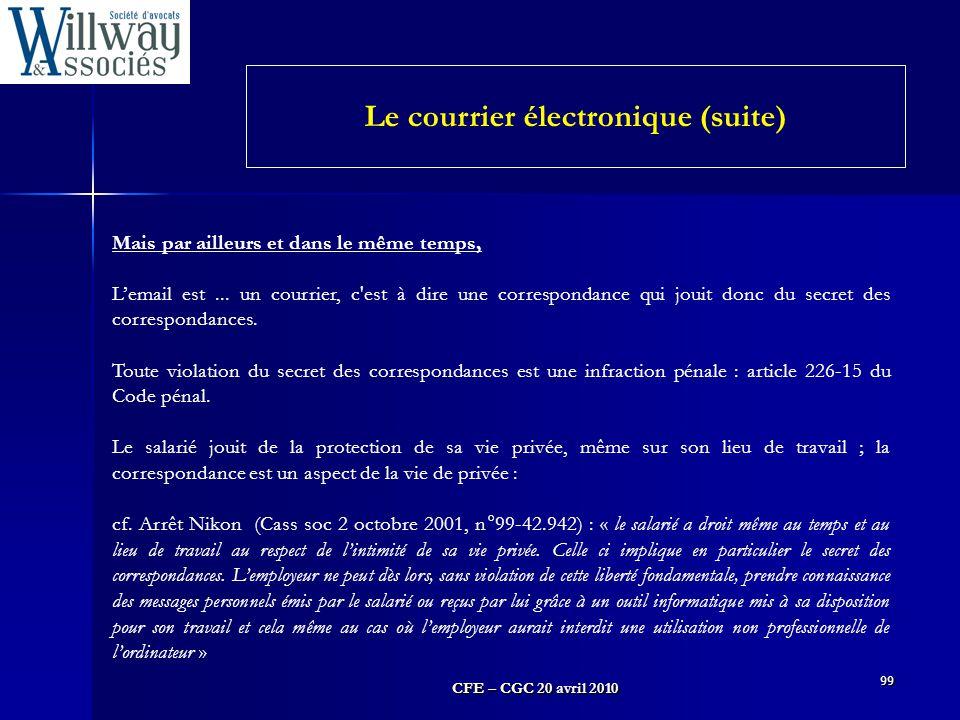 CFE – CGC 20 avril 2010 99 Mais par ailleurs et dans le même temps, L'email est... un courrier, c'est à dire une correspondance qui jouit donc du secr