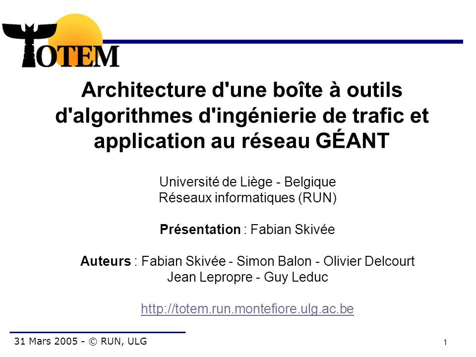 31 Mars 2005 - © RUN, ULG 2 Sommaire Introduction et objectifs Architecture Algorithmes d ingénierie de traffic Format de données Etude de cas : le réseau GEANT Nouvelles fonctionnalités Conclusion