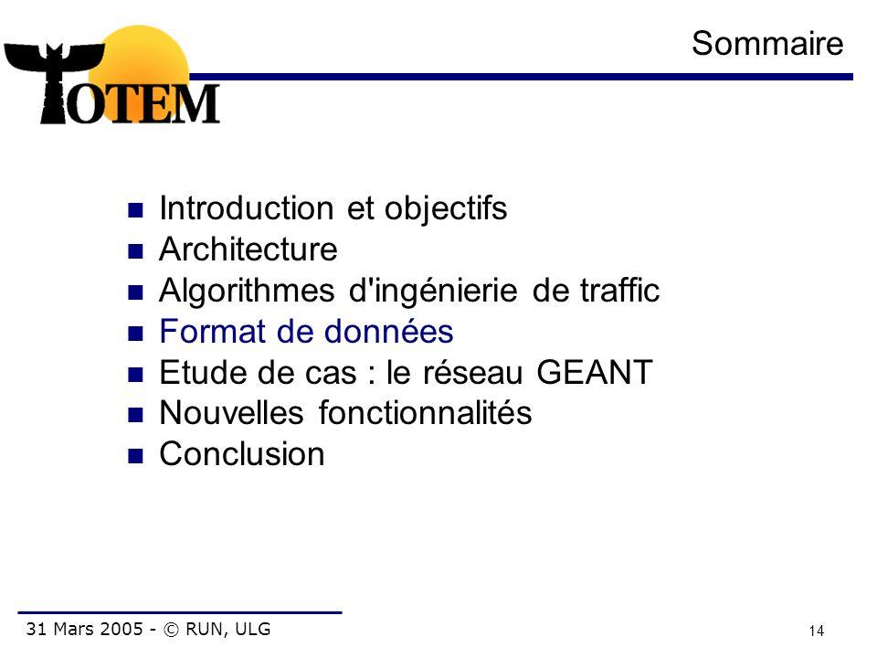 31 Mars 2005 - © RUN, ULG 14 Sommaire Introduction et objectifs Architecture Algorithmes d'ingénierie de traffic Format de données Etude de cas : le r