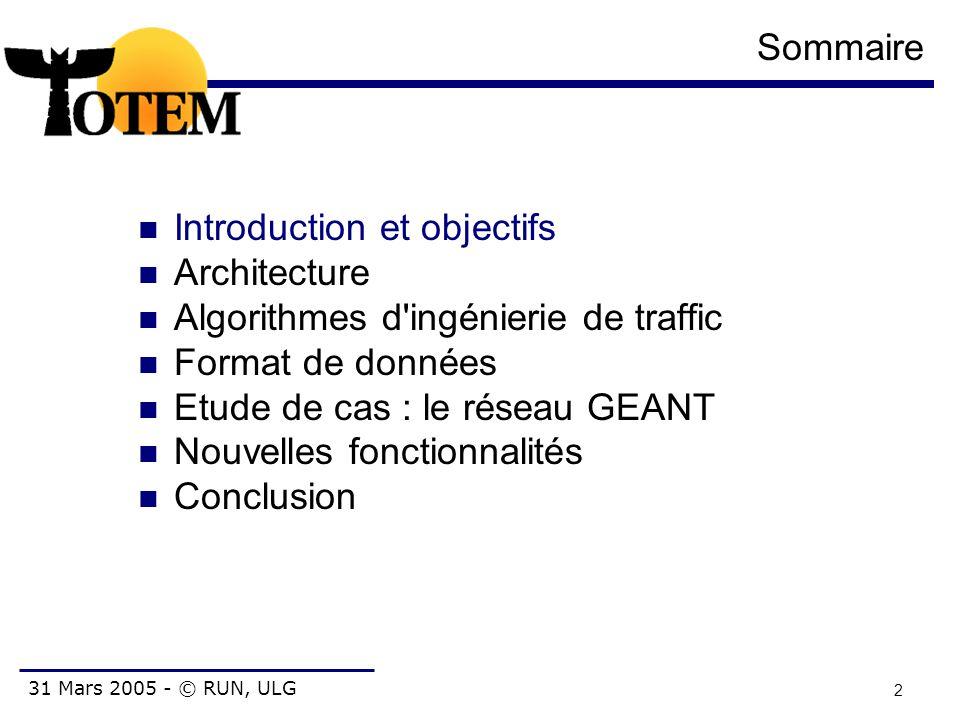 31 Mars 2005 - © RUN, ULG 2 Sommaire Introduction et objectifs Architecture Algorithmes d'ingénierie de traffic Format de données Etude de cas : le ré