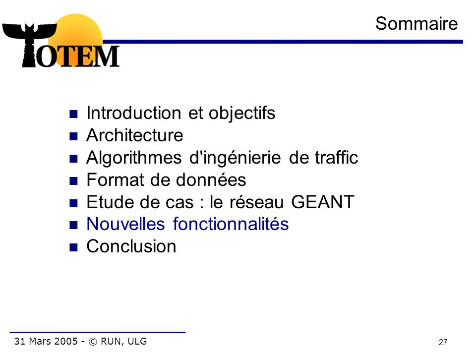 31 Mars 2005 - © RUN, ULG 27 Sommaire Introduction et objectifs Architecture Algorithmes d'ingénierie de traffic Format de données Etude de cas : le r