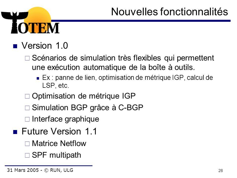 31 Mars 2005 - © RUN, ULG 28 Nouvelles fonctionnalités Version 1.0  Scénarios de simulation très flexibles qui permettent une exécution automatique d