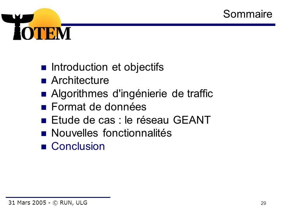31 Mars 2005 - © RUN, ULG 29 Sommaire Introduction et objectifs Architecture Algorithmes d'ingénierie de traffic Format de données Etude de cas : le r