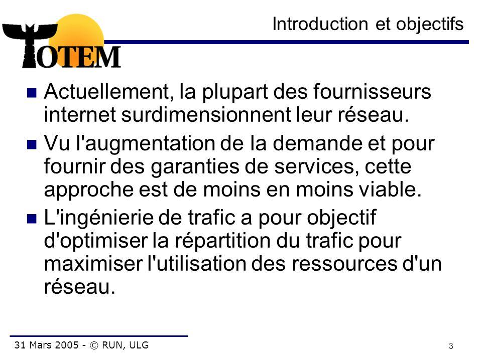31 Mars 2005 - © RUN, ULG 3 Introduction et objectifs Actuellement, la plupart des fournisseurs internet surdimensionnent leur réseau. Vu l'augmentati