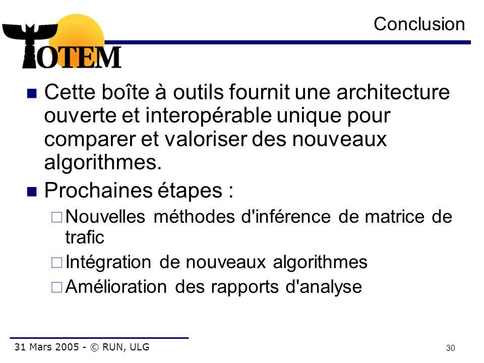 31 Mars 2005 - © RUN, ULG 30 Conclusion Cette boîte à outils fournit une architecture ouverte et interopérable unique pour comparer et valoriser des n