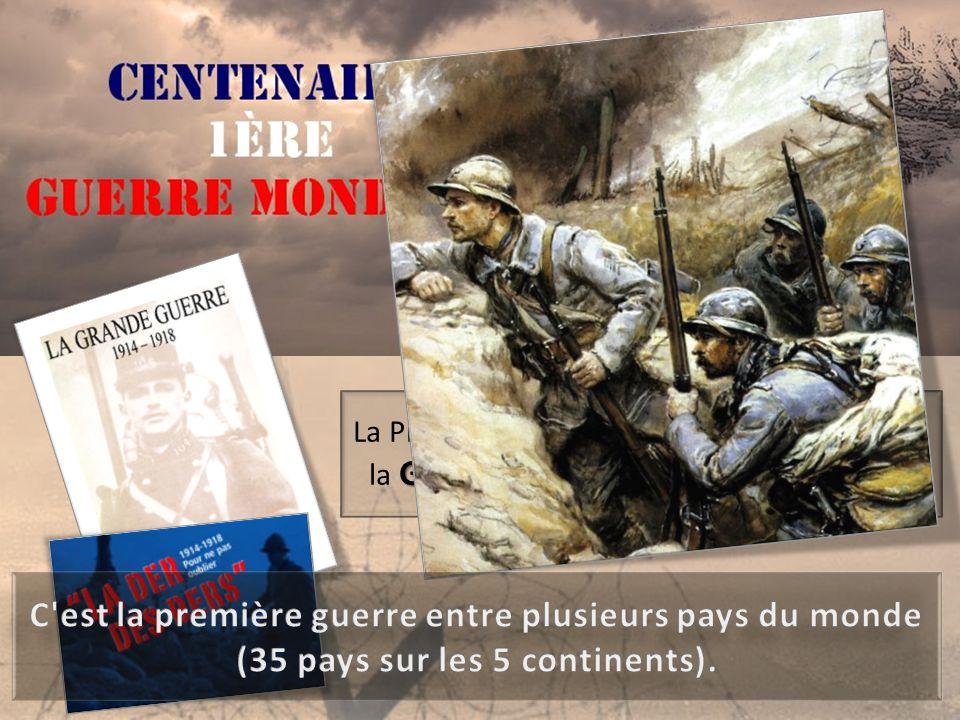 La Première Guerre mondiale s'appelle aussi Grande Guerre Der des Ders la Grande Guerre ou la Der des Ders.