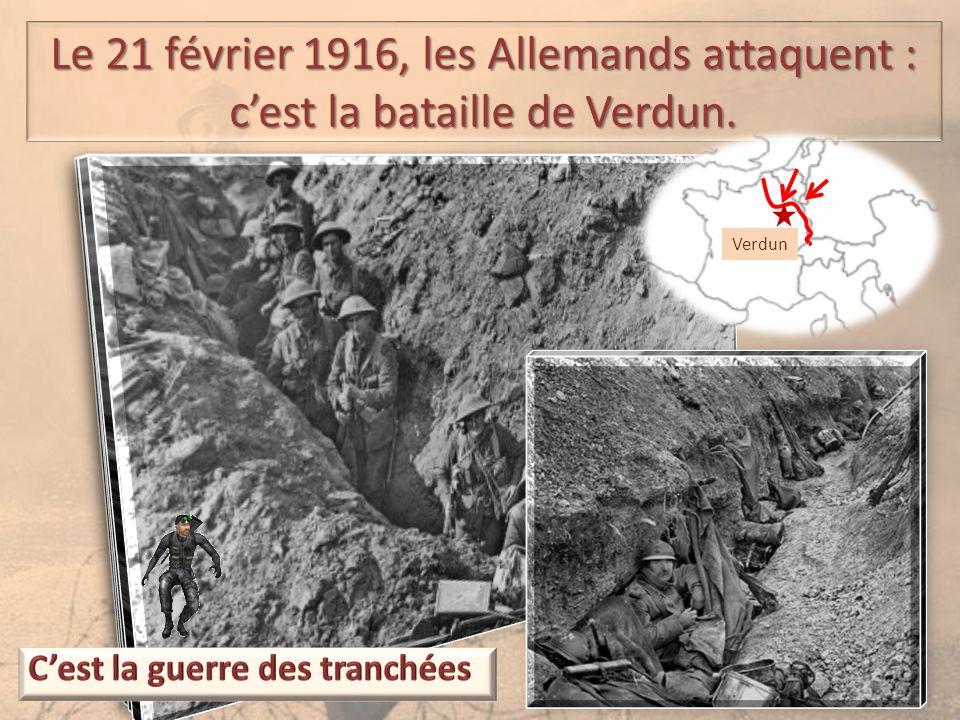 Le 21 février 1916, les Allemands attaquent : c'est la bataille de Verdun. Verdun