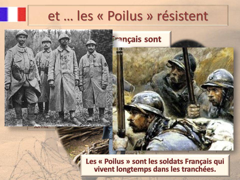 et … les « Poilus » résistent le Maréchal JOFFRE le Maréchal FOCH le Général MANGIN le Général PETAIN