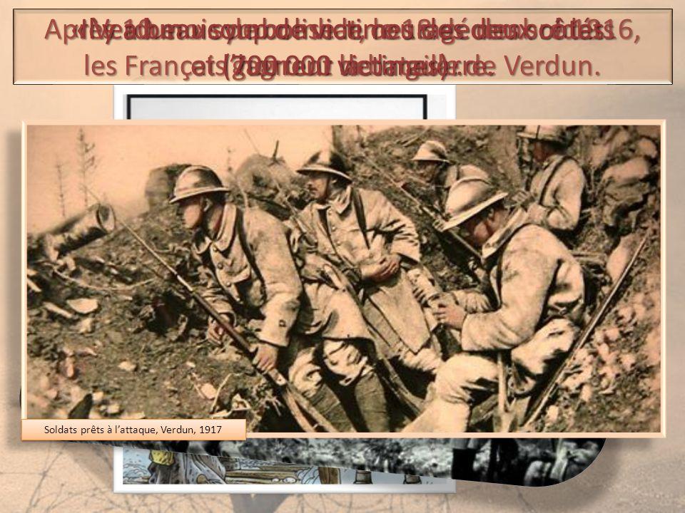 Après 10 mois de combat, le 18 décembre 1916, les Français gagnent la bataille de Verdun. « Verdun » symbolise le courage des soldats et l'horreur de