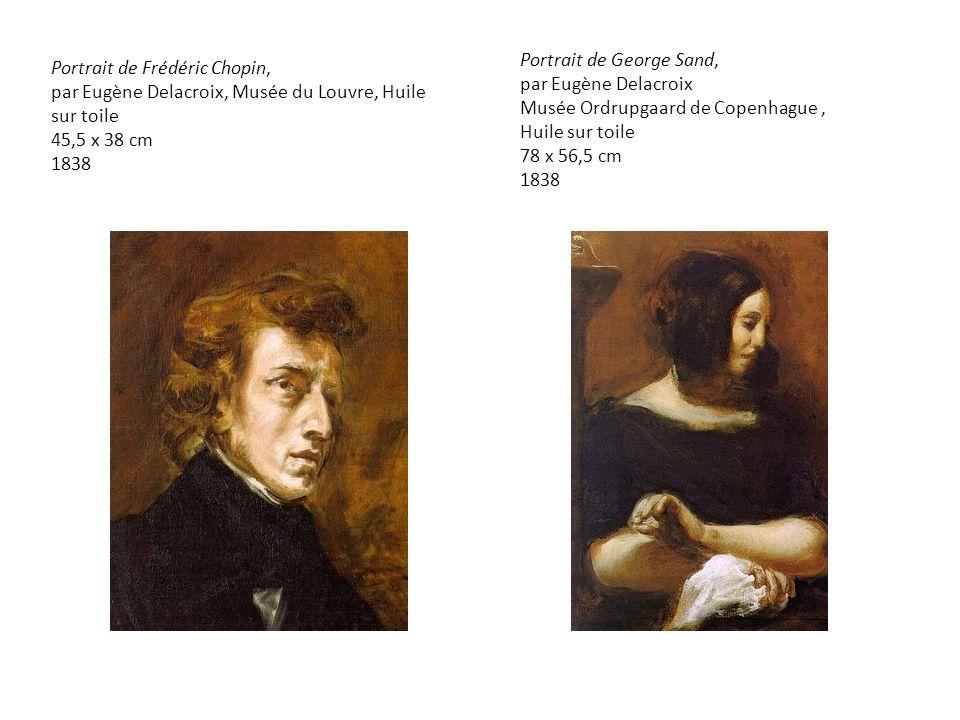 Portrait de Frédéric Chopin, par Eugène Delacroix, Musée du Louvre, Huile sur toile 45,5 x 38 cm 1838 Portrait de George Sand, par Eugène Delacroix Musée Ordrupgaard de Copenhague, Huile sur toile 78 x 56,5 cm 1838