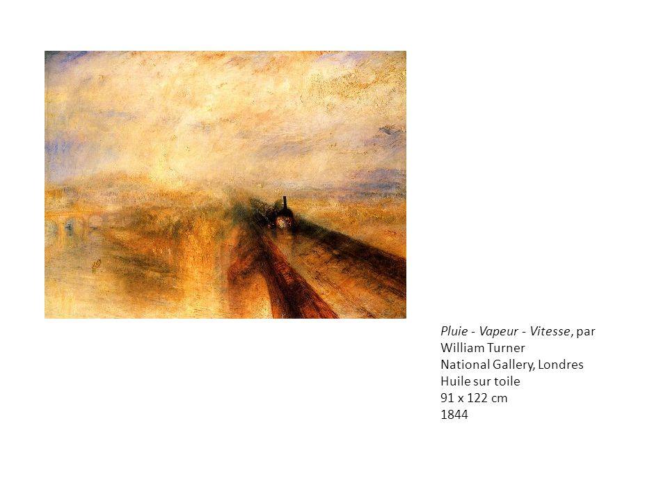 Pluie - Vapeur - Vitesse, par William Turner National Gallery, Londres Huile sur toile 91 x 122 cm 1844