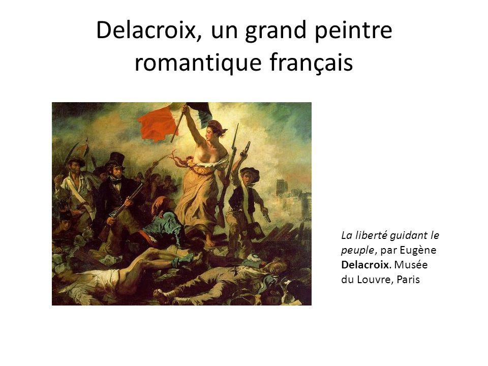 Delacroix, un grand peintre romantique français La liberté guidant le peuple, par Eugène Delacroix.
