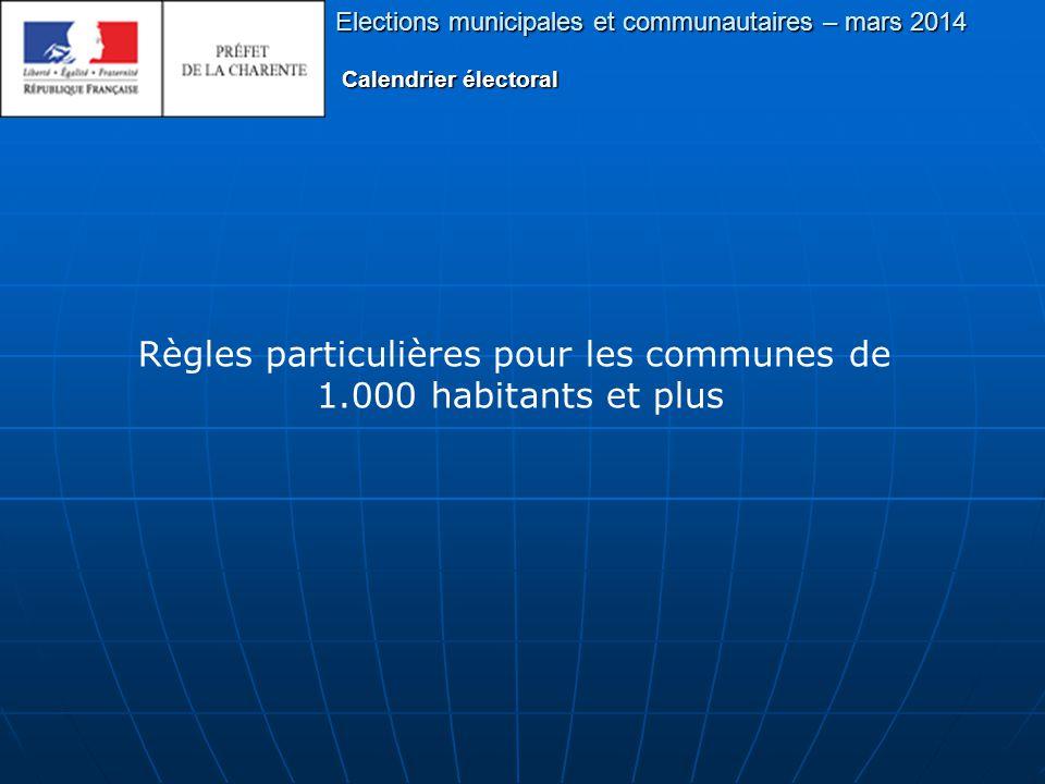 Elections municipales et communautaires – mars 2014 Calendrier électoral Règles particulières pour les communes de 1.000 habitants et plus