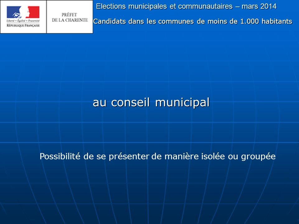 Elections municipales et communautaires – mars 2014 Candidats dans les communes de moins de 1.000 habitants au conseil municipal Possibilité de se présenter de manière isolée ou groupée