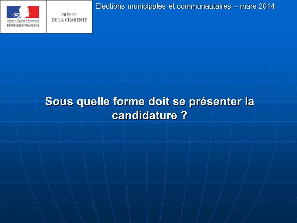 Elections municipales et communautaires – mars 2014 Sous quelle forme doit se présenter la candidature