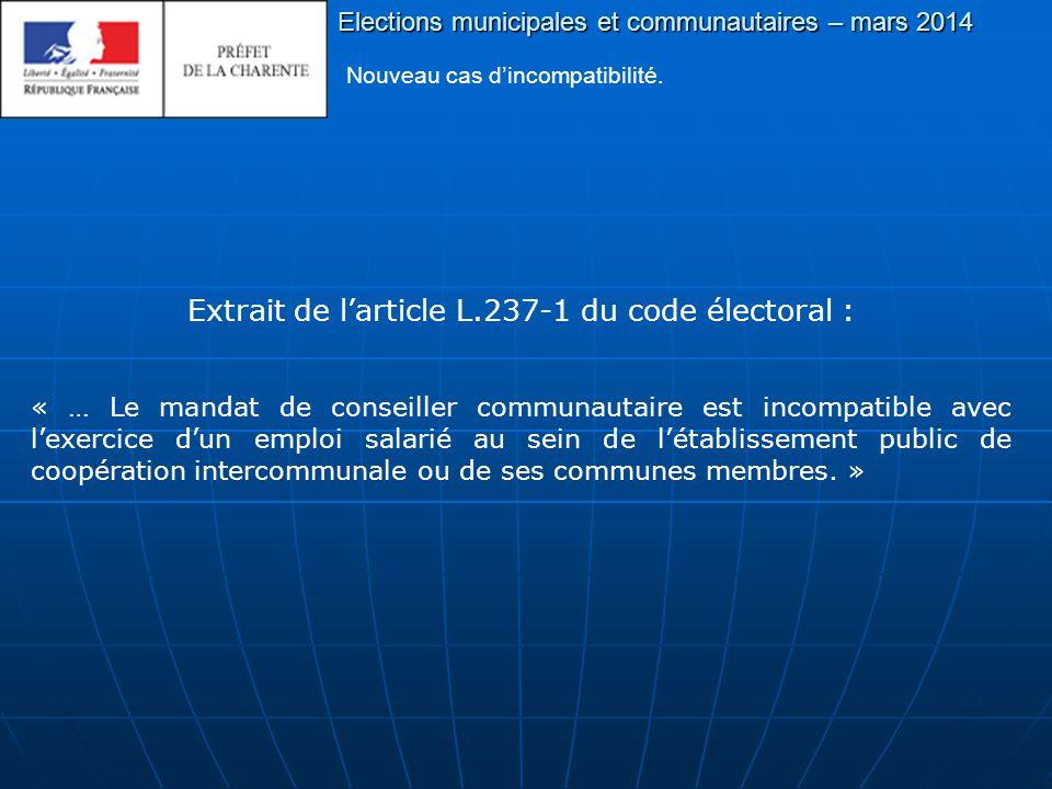Elections municipales et communautaires – mars 2014 Extrait de l'article L.237-1 du code électoral : « … Le mandat de conseiller communautaire est incompatible avec l'exercice d'un emploi salarié au sein de l'établissement public de coopération intercommunale ou de ses communes membres.