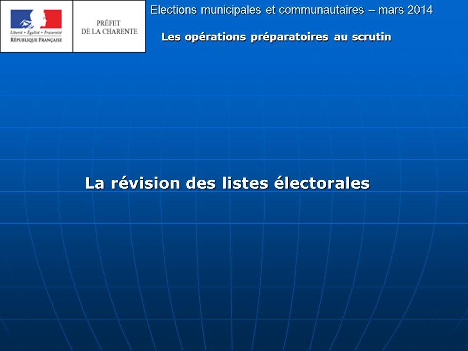 Elections municipales et communautaires – mars 2014 Les opérations préparatoires au scrutin La révision des listes électorales