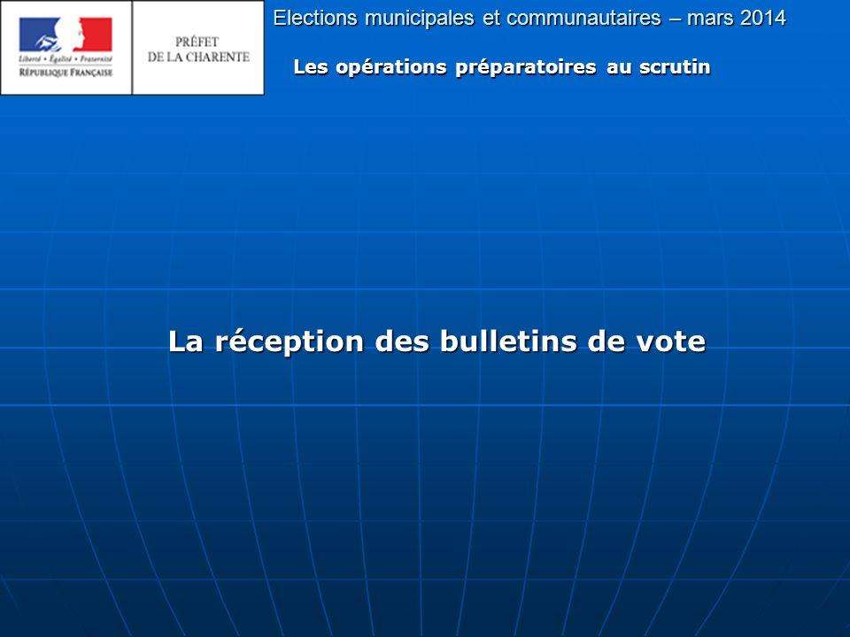 Elections municipales et communautaires – mars 2014 Les opérations préparatoires au scrutin La réception des bulletins de vote
