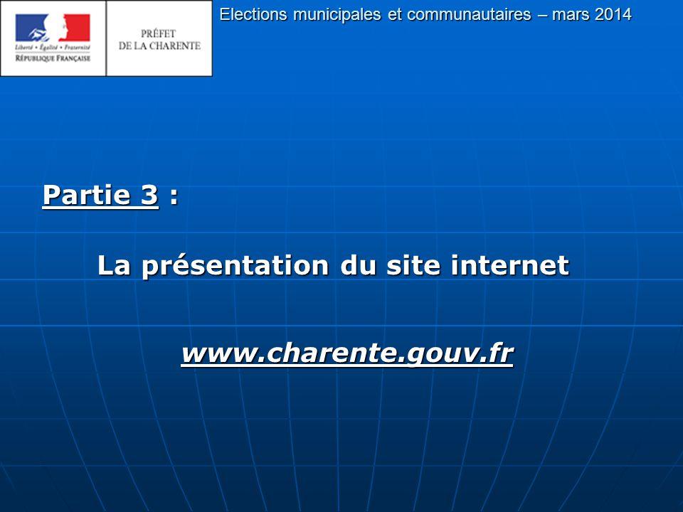Elections municipales et communautaires – mars 2014 Partie 3 : La présentation du site internet La présentation du site internetwww.charente.gouv.fr