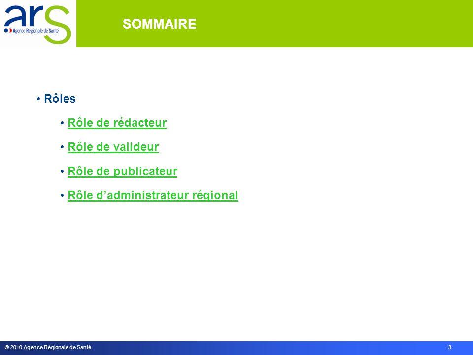 © 2010 Agence Régionale de Santé 3 SOMMAIRE Rôles Rôle de rédacteur Rôle de valideur Rôle de publicateur Rôle d'administrateur régional
