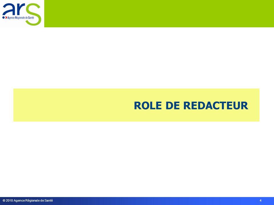 © 2010 Agence Régionale de Santé 4 ROLE DE REDACTEUR