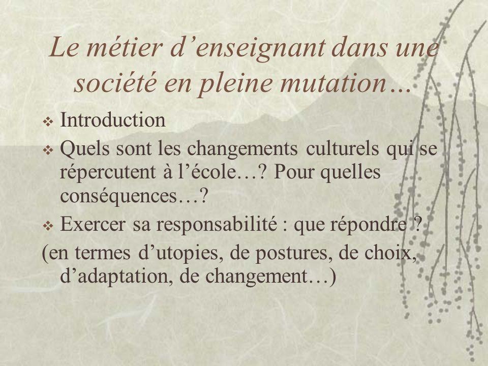Le métier d'enseignant dans une société en pleine mutation…  Introduction  Quels sont les changements culturels qui se répercutent à l'école….