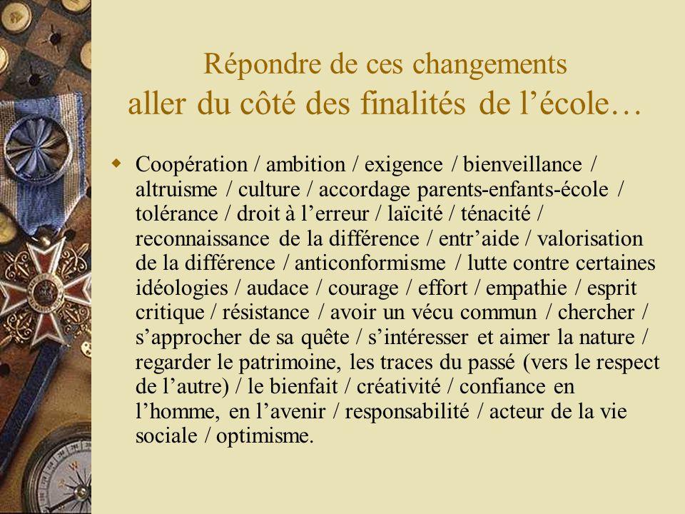 Répondre de ces changements aller du côté des finalités de l'école…  Coopération / ambition / exigence / bienveillance / altruisme / culture / accord